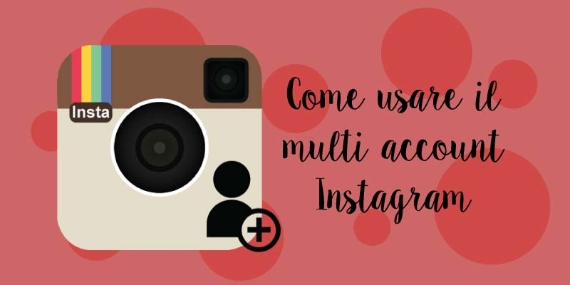 Come utilizzare il multi account su Instagram