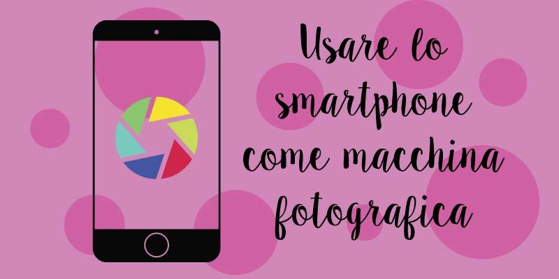 usare lo smartphone come macchina fotografica