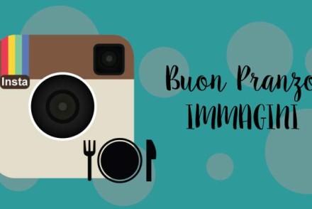 Buon pranzo immagini e frasi per instagram