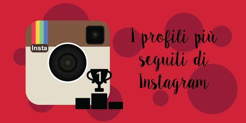 I profili più seguiti di Instagram