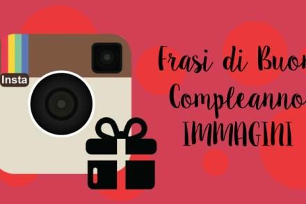 Auguri di buon compleanno: immagini e frasi per Instagram