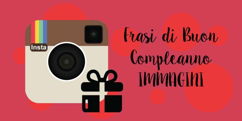 Molto Frasi di buon compleanno per Instagram CT89