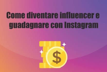Come diventare influencer e guadagnare con Instagram